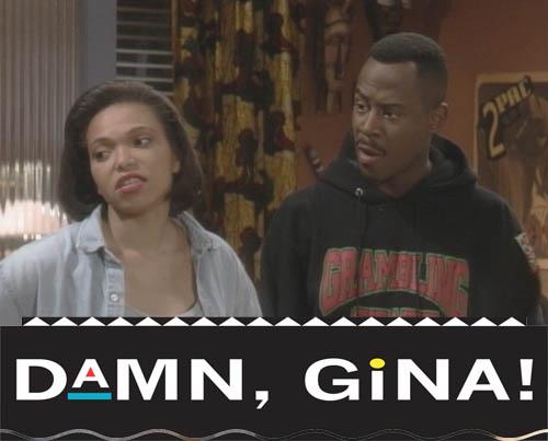 Damn Gina!